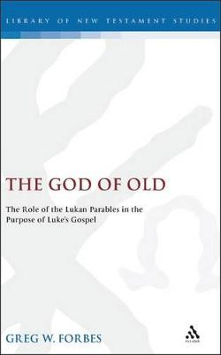The God of Old: The Role of the Lukan Parables in the Purpose of Luke's Gospel