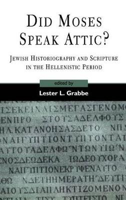 Did Moses Speak Attic?: Jewish Historiography and and Scripture in the Hellenistic Period