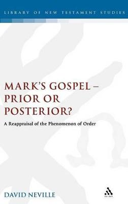 Mark's Gospel - Prior or Posterior?: A Reappraisal of the Phenomenon of Order