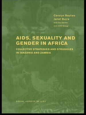 AIDS Sexuality and Gender in Africa: Collective Strategies and Struggles in Tanzania and Zambia