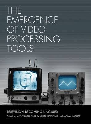 The Emergence of Video Processing Tools: Television Becoming Unglued
