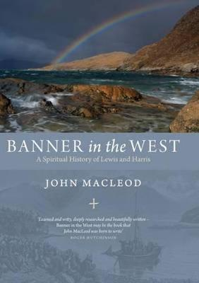 Banner in the West: A Spiritual History of Lewis and Harris