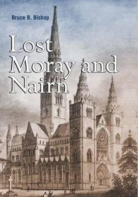Lost Moray and Nairn: Moray and Nairn's Lost Architectural Heritage