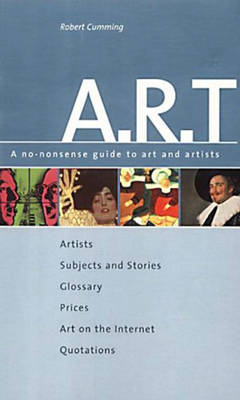 A-R-T: A No Nonsense Guide to Art and Artists
