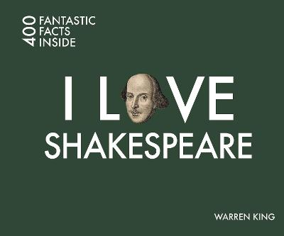 I Love Shakespeare: 400 Fantastic Facts