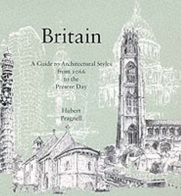 Britain: Guide to Architectural Styles from 1066 to the Present Day