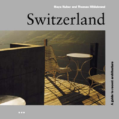 Switzerland: A Guide to Recent Architecture