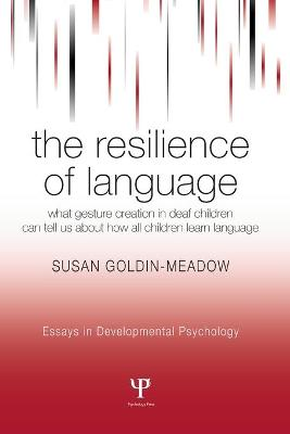 The Resilience of Language: What Gesture Creation in Deaf Children Can Tell Us About How All Children Learn Language