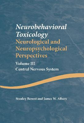 Neurobehavioral Toxicology: Neurological and Neuropsychological Perspectives: Central Nervous System: Volume 3
