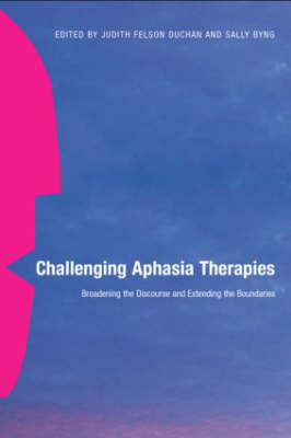 Challenging Aphasia Therapies: Broadening the Discourse and Extending the Boundaries