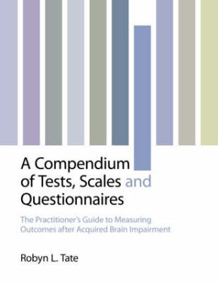 A Compendium of Tests, Scales and Questionnaires: The Practitioner's Guide to Measuring Outcomes after Acquired Brain Impairment