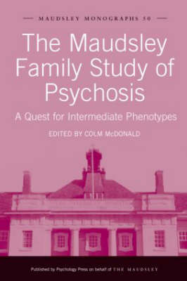 The Maudsley Family Study of Psychosis: A Quest for Intermediate Phenotypes