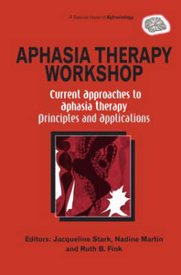 Aphasia Therapy Workshop: Current Approaches to Aphasia Therapy - Principles and Applications: A Special Issue of Aphasiology