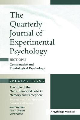 The Role of Medial Temporal Lobe in Memory and Perception: Evidence from Rats, Nonhuman Primates and Humans: A Special Issue of the Quarterly Journal of Experimental Psychology, Section B
