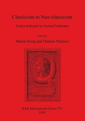 Classicism to Neo-classicism: Essays dedicated to Gertrud Seidmann