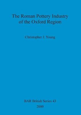 The Roman Pottery Industry of the Oxford Region