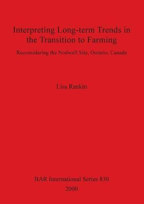 Interpreting Long-term Trends in the Transition to Farming: Reconsidering the Nodwell Site, Ontario, Canada