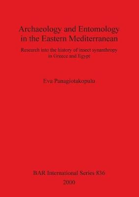 Archaeology and Entomology in the Eastern Mediterranean: Research into the history of insect synanthropy in Greece and Egypt