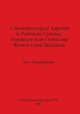 A Bioarchaeological Approach to Prehistoric Cemetry Populations from Central and Western Greek Macedonia