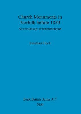 Church Monuments in Norfolk before 1850: An archaeology of commemoration