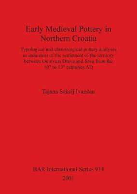 Early Medieval Pottery in Northern Croatia: Typological and chronological pottery analyses as indicators of the settlement of the territory between the rivers Drava and Sava from the 10th to the 13th centuries AD