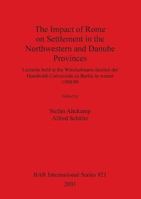 The Impact of Rome on Settlement in the Northwestern and Danube Provinces: Lectures held at the Winckelmann-Institut der Humboldt-Universitat zu Berlin in winter 1998/99