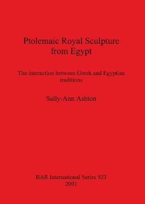 Ptolemaic Royal Sculpture from Egypt: The interaction between Greek and Egyptian traditions