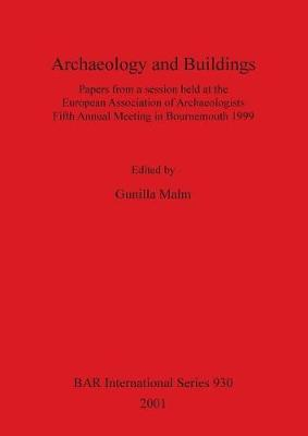 Archaeology and Buildings: Papers from a session held at the European Association of Archaeologists Fifth Annual Meeting in Bournemouth 1999