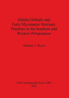 Middle Helladic and Early Mycenaean Mortuary Practices in the Southern and Western Peloponnese