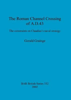The Roman Channel Crossing of A.D.43: The constraints on Claudius's naval strategy