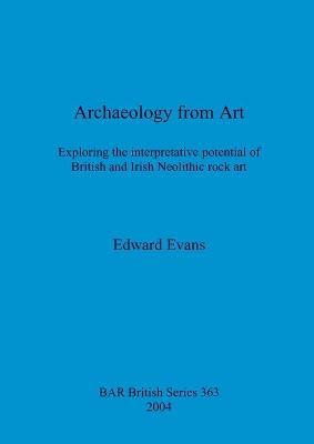 Archaeology from Art: Exploring the interpretative potential of British and Irish Neolithic rock art