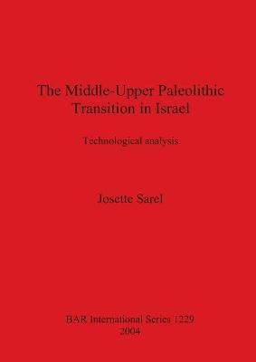 The Middle-Upper Paleolithic Transition in Israel: Technological Analysis