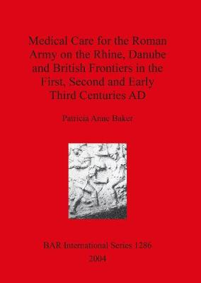 Medical Care for the Roman Army on the Rhine Danube and British Frontiers in the First Second and Early third Centuries AD