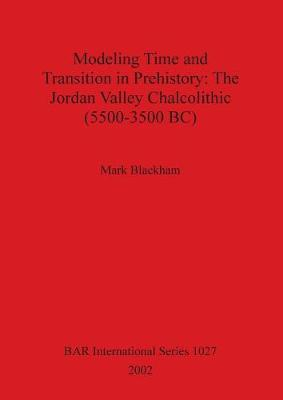 Modeling Time and Transition in Prehistory: The Jordan Valley Chalcolithic (5500-3500 BC)