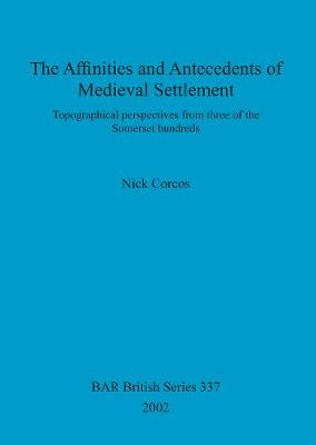 The affinities and antecedents of medieval settlement: Topographical perspectives from three of the Somerset hundreds