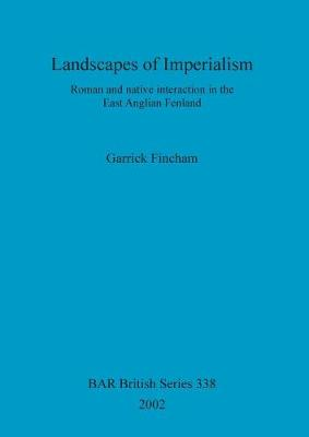 Landscapes of Imperialism: Roman and native interaction in the East Anglian Fenland