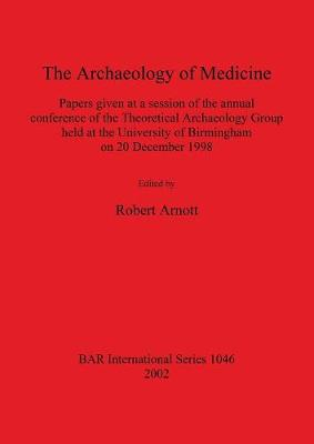 The Archaeology of Medicine: Papers given at a session of the annual conference of the Theoretical Archaeology Group held at the University of Birmingham on 20 December 1998