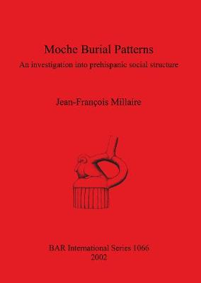Moche Burial Patterns: An investigation into prehispanic social structure