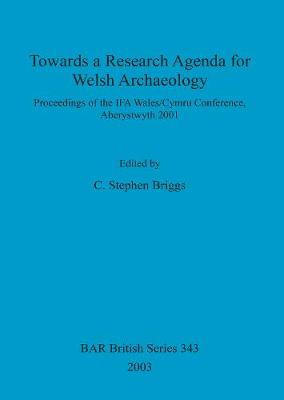 Towards a Research Agenda for Welsh Archaeology: Proceedings of the IFA Wales/Cymru Conference, Aberystwyth 2001
