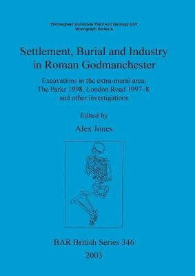Settlement Burial and Industry in Roman Godmanchester: Excavations in the extra-mural area: The Parks 1998, London Road 1997-8, and other investigations