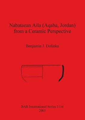 Nabataean Aila (Aqaba Jordan) from a Ceramic Perspective: Local and intra-regional trade in Aqaba Ware during the first and second centuries AD. Evidence from the Roman Aqaba Project