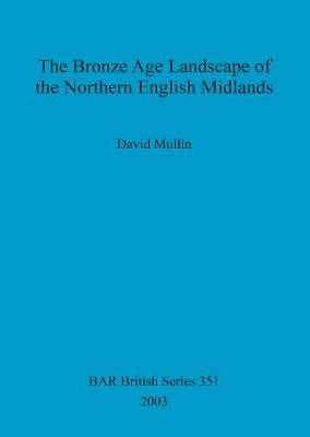 The Bronze Age landscape of the northern English Midlands