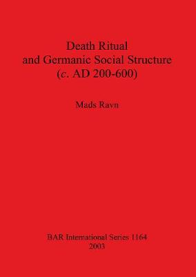 Death Ritual and Germanic Social Structure (c. AD 200-600)