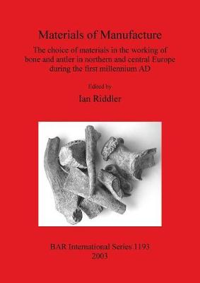 Materials of Manufacture: The choice of materials in the working of bone and antler in northern and central Europe during the first millennium AD