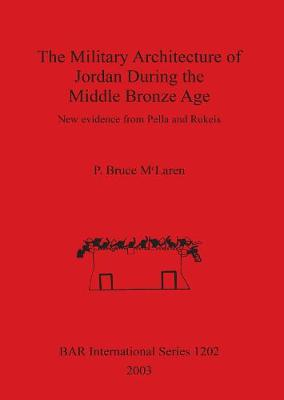 The Military Architecture of Jordan During the Middle Bronze Age: New evidence from Pella and Rukeis