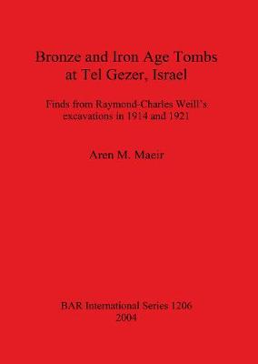 Bronze and Iron Age Tombs at Tel Gezer Israel: Finds from Raymond-Charles Weill's excavations in 1914 and 1921