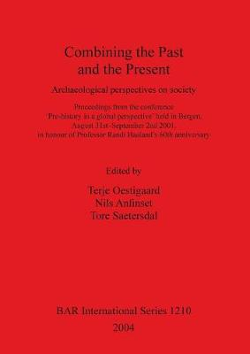 Combining the Past and the Present: Archaeological perspectives on society.  Proceedings from the conference 'Pre-history in a global perspective' held in Bergen, August 31st - September 2nd 2001, in honour of Professor Randi Haaland's 60th anniversary