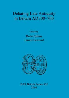 Debating Late Antiquity in Britain AD300-700
