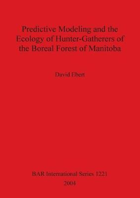 Predictive Modeling and the Ecology of Hunter-Gatherers of the Boreal Forest of Manitoba