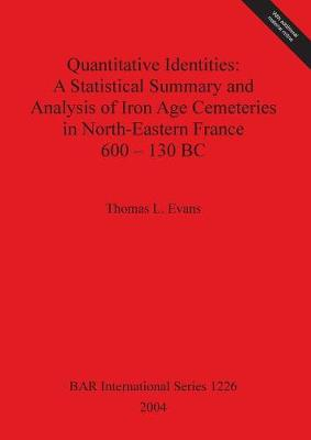 Quantitative Identities: A Statistical Summary and Analysis of Iron Age Cemeteries in North-Eastern France 600-130 BC